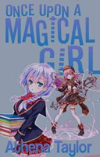 Once Upon A Magical Girl [Book One] by MadameWisdom