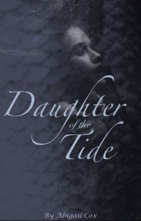 Daughter of the Tide by abigailcox319