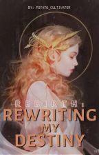 Rebirth: Rewriting My Destiny (ON HIATUS)  by Potato_Cultivator