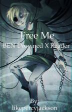 Free me (BEN Drowned x Reader) by likepercyjackson