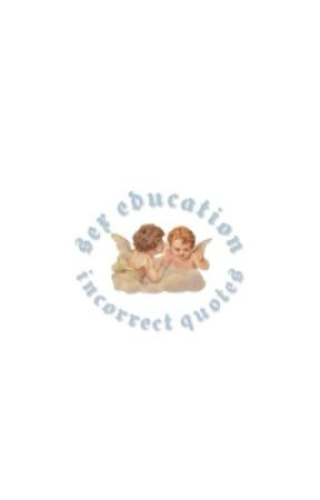 𝐈𝐍𝐂𝐎𝐑𝐑𝐄𝐂𝐓 𝐐𝐔𝐎𝐓𝐄𝐒. sex education by toms-gf