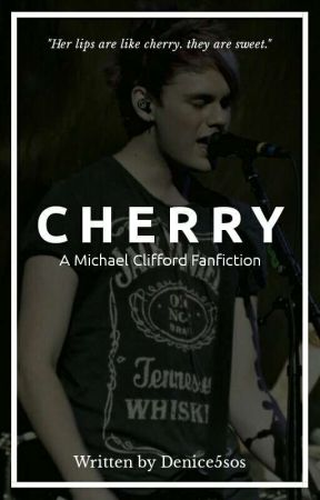 Cherry || Michael Clifford ✔ by denice5sos