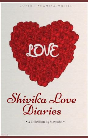 Shivika Love Diaries by ShivikaIsLove