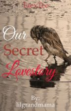 Our Secret Love Story by lilgrandmama