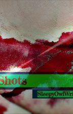 Shots by SleepyOwlWrites