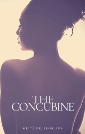 The Concubine -  (currently Revising, Complete) by writegirlproblems