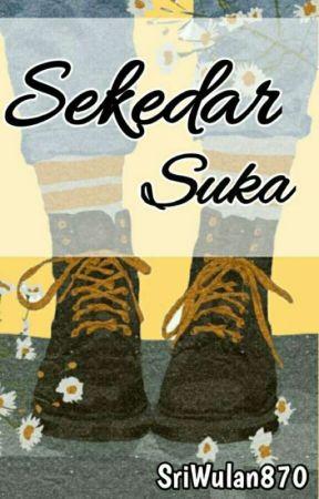 Sekedar Suka.  {ON GOING} by SriWulan870