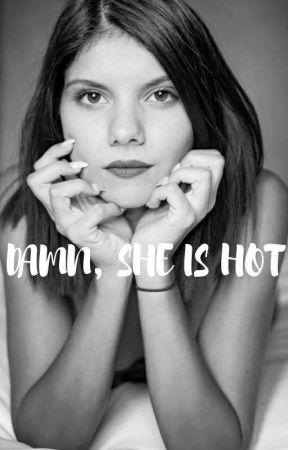 DAMN, SHE IS HOT  by Senja_Menawan