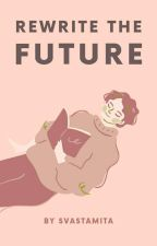 Rewrite The Future by nebulawnbe