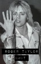 Roger Taylor |SMUT|  by rogerina_the_queen