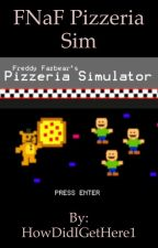 FNaF Pizzeria Sim by HowDidIGetHere1