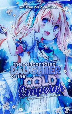 The Reincarnated Daughter Of The Cold Emperor  by Starrymiya
