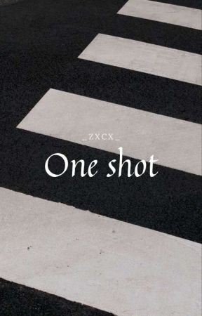 One shots by _zxcx_