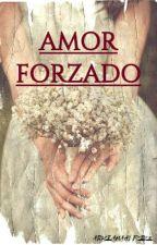 AMOR FORZADO © [PRÓXIMAMENTE] by 18naruana