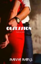 OBSESSION by MannyMains
