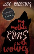 My Mother Runs With Wolves by Zoe_Blessing