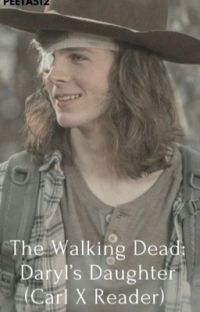 The Walking Dead: Daryl's daughter (Carl x reader) cover