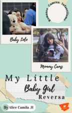 My Little Babygirl ✰ Reversa ❂ Camren Infantilismo, de Alice_Caliste