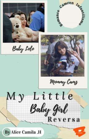 My Little Babygirl ✰ Reversa ❂ Camren Infantilismo by Alice_Camila_H
