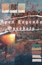 [ Apex Legends ] ~ Oneshots by plaguedsaki