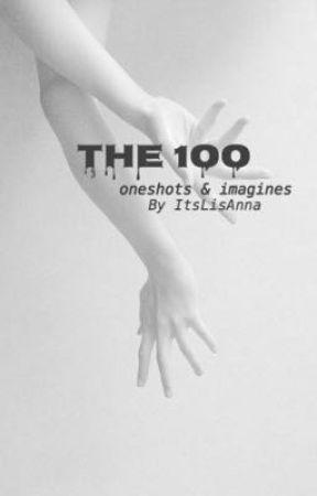 The 100 Oneshots & Imagines  by ItsLisAnna