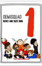 Skits and memes from the demisquad BOOK 1 by hamiltrashfan