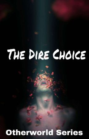 The Dire Choice (Otherworld Series #7) by gone12456