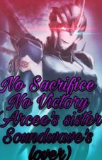 No Sacrifice No Victory (Arcee's Sister, Soundwave's Lover)    DISCONTINUED   by Midnight_Rose2005