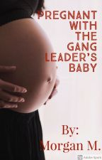 Pregnant with the Gang Leaders Baby (BWWM) by morganm0630