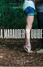 A Marauder's Guide to Falling in Love by alliegrl