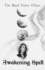 The Black Velvet Moon: Awakening Spell by WillowEyre
