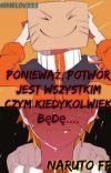 Ponieważ, Potwór Jest Wszystkim Czym Kiedykolwiek Będę.... [ Naruto FF ] cover