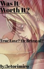 Was it worth it? //Nalu Fanfic//{Completed}✔ by 3etorimiro
