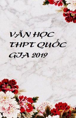 VĂN HỌC KỲ THI THPT QUỐC GIA 2019