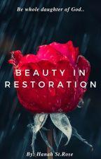 Beauty in Restoration by RosesandWorship