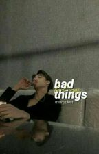bad things ➸ tincan (Completed) Wattys 2019 by minhyukist