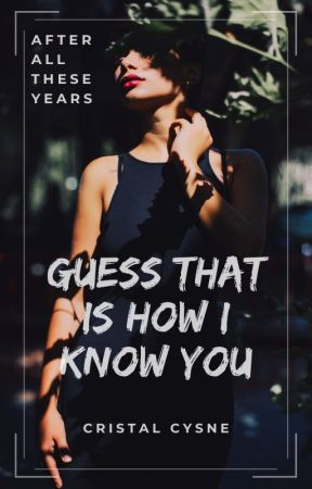 Guess That Is How I Know You by CristalCysne