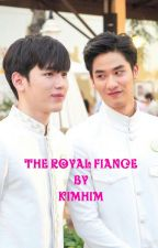 THE ROYAL FIANCE (COMPLETE) by kimhim96