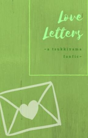Love Letters ~a tsukkiyama fanfic~ by methanoldoeswriting