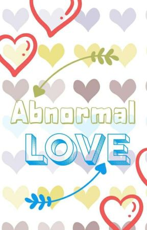 Abnormal Love✔️ by duckdee
