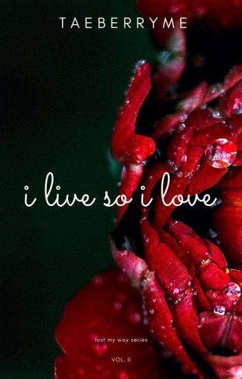 i live so i love
