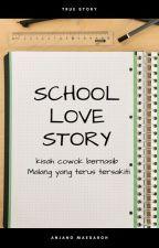 SCHOOL LOVE STORY (TAMAT) by Hidayah_Hijrah