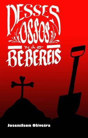 Desses Ossos Não Beberei by TheLettersOfJoy