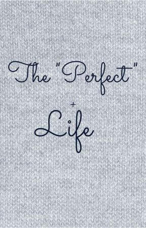 """The """"Perfect"""" Life by PandaGirl8525"""