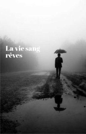 La vie sang rêves  by Ystljcx