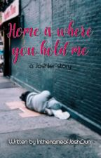 Home Is Where You Hold Me (a Joshler story) by InthenameofJoshDun