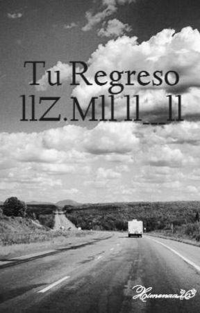 Tu Regreso llZ.Mll ll___ll by Idk_Jenner