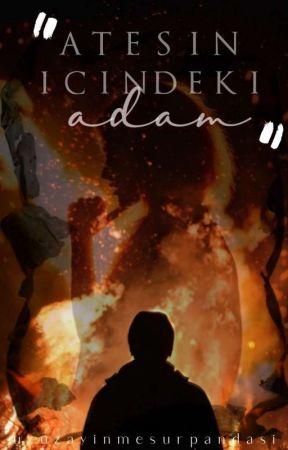 Ateşin İçindeki Adam (Düzenleniyor) by uzayinmesurpandasi