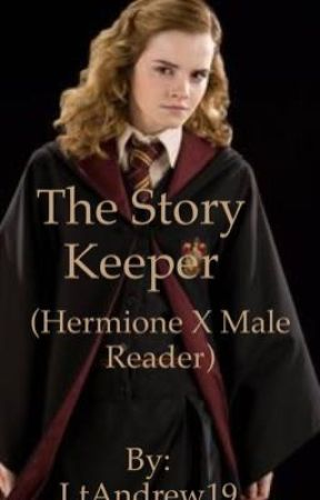 The Story Keeper (Hermione Granger x Male Reader) by LtAndrew19