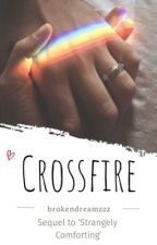 Crossfire (Strangely Comforting #2) by brokendreamzzz